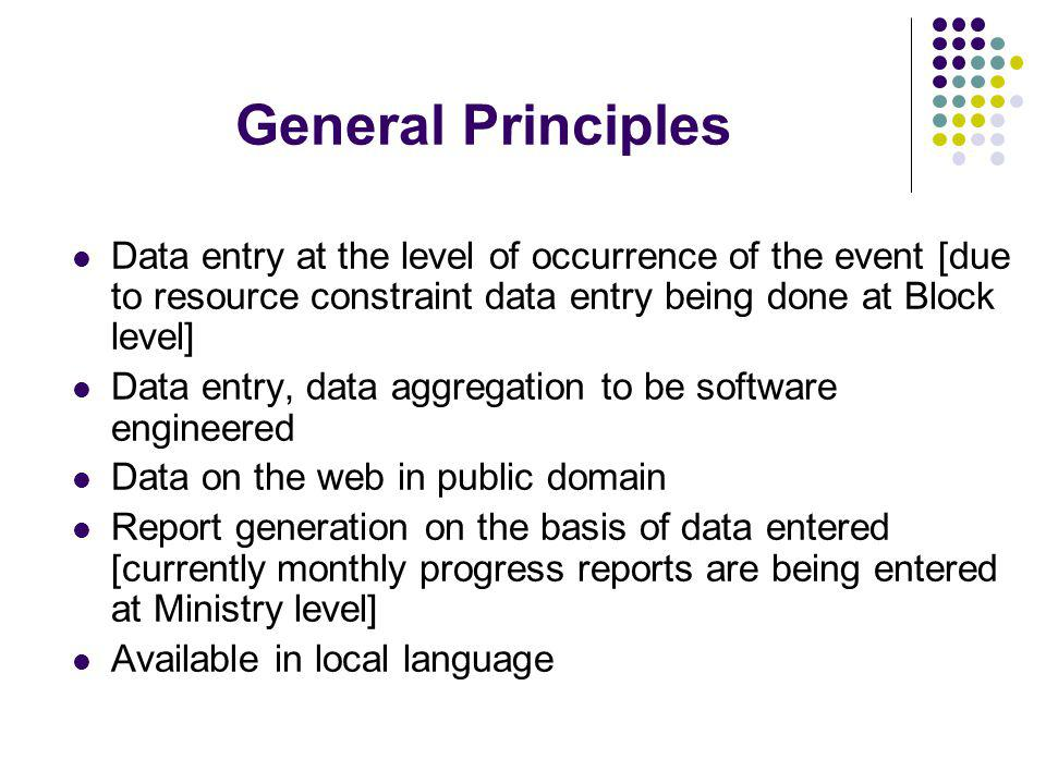 General Principles Data entry at the level of occurrence of the event [due to resource constraint data entry being done at Block level]